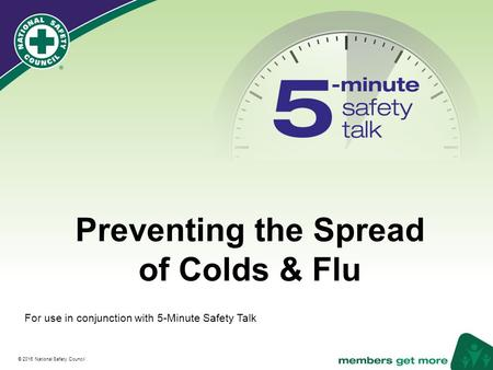 ® © 2016 National Safety Council Preventing the Spread of Colds & Flu For use in conjunction with 5-Minute Safety Talk.