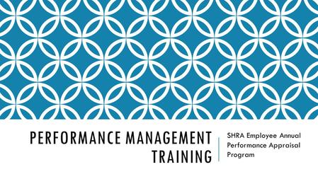 PERFORMANCE MANAGEMENT TRAINING SHRA Employee Annual Performance Appraisal Program.