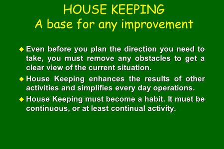 HOUSE KEEPING A base for any improvement u Even before you plan the direction you need to take, you must remove any obstacles to get a clear view of the.