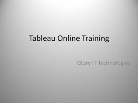 Tableau Online Training Glory IT Technologies. Prerequisites  GBSTAB-01 or a basic understanding of Tableau  GBSTAB-02 or a basic understanding of Tableau.