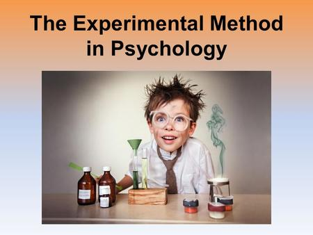 The Experimental Method in Psychology. Experimentation Experiment: –a research method in which an investigator manipulates one or more factors (variables)
