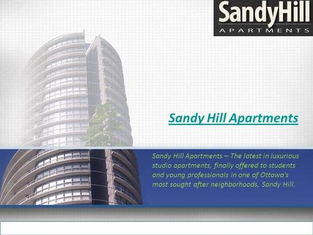 Sandy Hill Apartments Sandy Hill Apartments – The latest in luxurious studio apartments, finally offered to students and young professionals in one of.