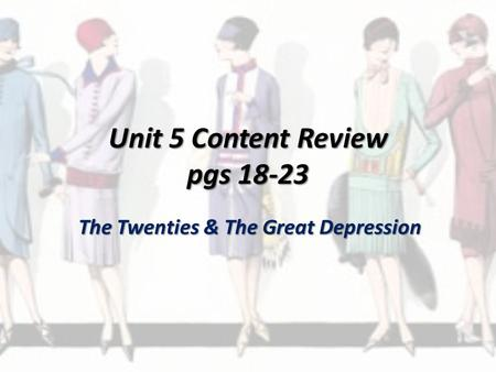 Unit 5 Content Review pgs 18-23 The Twenties & The Great Depression.