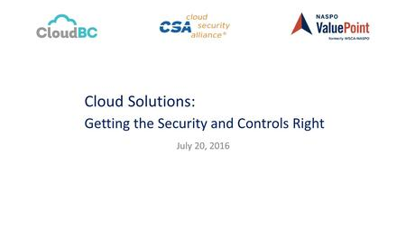 Cloud Solutions: Getting the Security and Controls Right July 20, 2016.