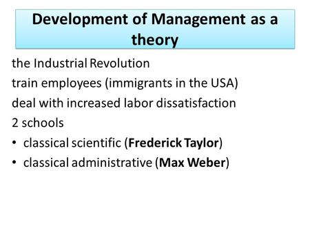 Development of Management as a theory the Industrial Revolution train employees (immigrants in the USA) deal with increased labor dissatisfaction 2 schools.