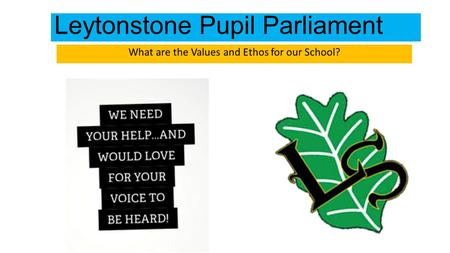 Leytonstone Pupil Parliament What are the Values and Ethos for our School?