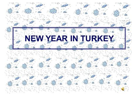 NEW YEAR IN TURKEY. New Year's Day is celebrated worldwide on the night of December 31st, and continues until January 1st.