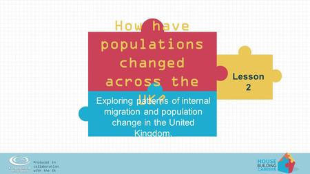 Produced in collaboration with the GA How have populations changed across the UK? Lesson 2 Exploring patterns of internal migration and population change.