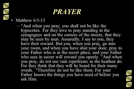 "PRAYER Matthew 6:5-13 –""And when you pray, you shall not be like the hypocrites. For they love to pray standing in the synagogues and on the corners of."