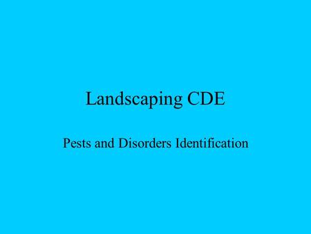 Landscaping CDE Pests and Disorders Identification.