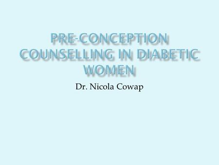 Dr. Nicola Cowap.  Lack of awareness of the risks associated with hyperglycaemia during pregnancy. Risks are the same in Type 1 & 2 diabetes.  Congenital.