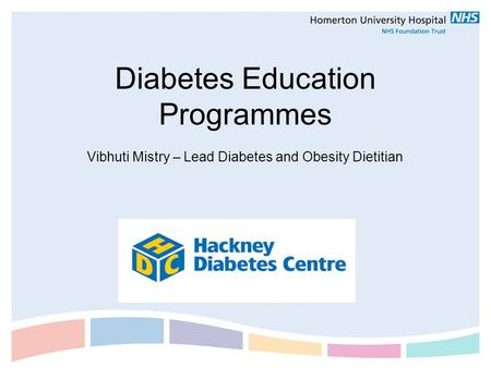 Diabetes Education Programmes Vibhuti Mistry – Lead Diabetes and Obesity Dietitian LOGO Name.