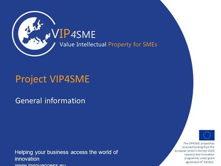 1 The VIP4SME project has received funding from the European Union's Horizon 2020 research and innovation programme under grant agreement N° 641012. Helping.