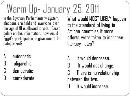 Warm Up- January 25, 2011 In the Egyptian Parliamentary system, elections are held and everyone over the age of 18 is allowed to vote. Based solely on.