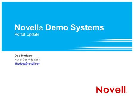 Novell ® Demo Systems Portal Update Doc Hodges Novell Demo Systems