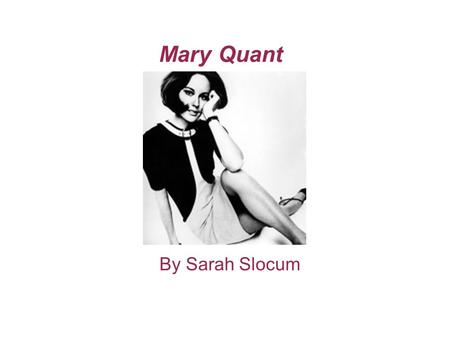 "Mary Quant By Sarah Slocum. In The Beginning... The Right Place, at The Right Time ""It is given to a fortunate few to be born at the right time, in the."