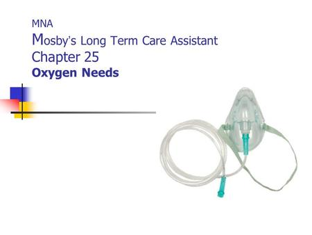 MNA M osby ' s Long Term Care Assistant Chapter 25 Oxygen Needs.