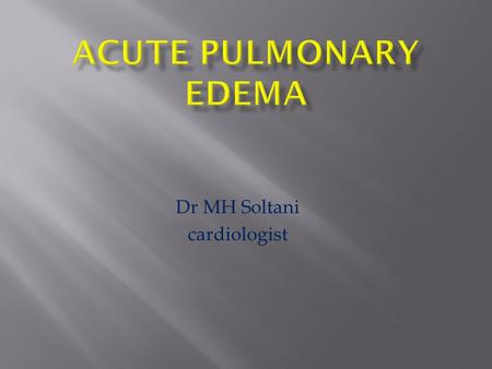 Dr MH Soltani cardiologist.  Pulmonary edema is a condition characterized by fluid accumulation in the lungs caused by back pressure in the lung veins.