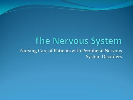 Nursing Care of Patients with Peripheral Nervous System Disorders.