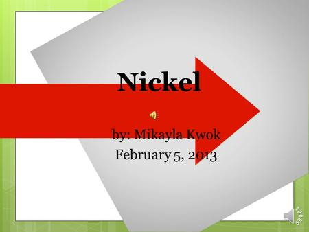 Nickel by: Mikayla Kwok February 5, 2013. Introducing Nickel Nickel's symbol is Ni and it's atomic number is 28.Nickel is also a solid and a metal. Nickel.