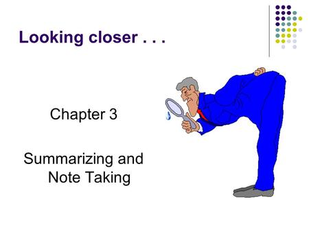 Looking closer... Chapter 3 Summarizing and Note Taking.