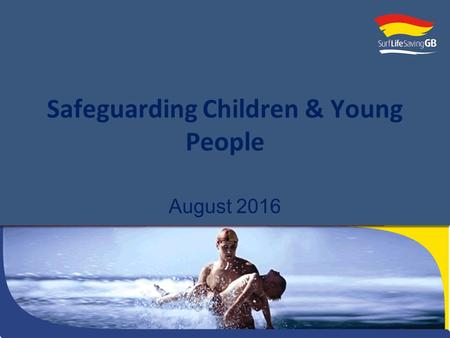 Safeguarding Children & Young People August 2016.