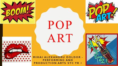 POP ART MIHAI ALEXANDRU DOLDOR - PERFORMING AND PRODUCTION ARTS STC YR 1.