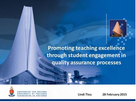 Promoting teaching excellence through student engagement in quality assurance processes Lindi Tlou 28 February 2015.