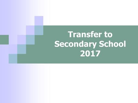 Transfer to Secondary School 2017. Choosing a school Talk to your child  find out what they want  consider how they will travel to school Read the school.