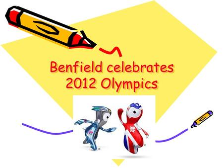 Benfield celebrates 2012 Olympics. Curriculum ideas: Art: London skyline pictures Making Greek pots Wire sculptures showing movement and strength of athletes.