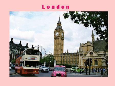 L o n d o n. London is the capital of Great Britain.