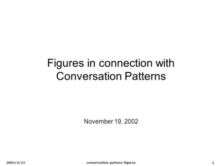 2003/2/23conversation pattern figures1 Figures in connection with Conversation Patterns November 19, 2002.