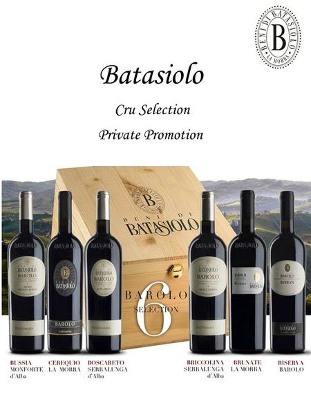 Batasiolo Cru Selection Private Promotion. BAROLO D.O.C.G. 2007 VIGNETO BOFANI Is one of the most popular area which belongs to the town of Monforte d'Alba.