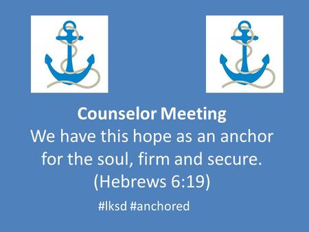 Counselor Meeting We have this hope as an anchor for the soul, firm and secure. (Hebrews 6:19) #lksd #anchored.