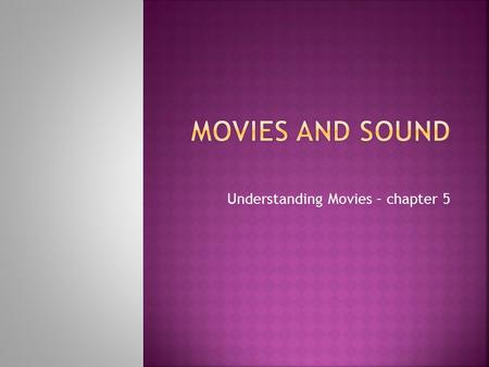 Understanding Movies – chapter 5.  1927  The Jazz Singer  All movies prior to this were accompanied by some kind of music  Piano  Small orchestra.