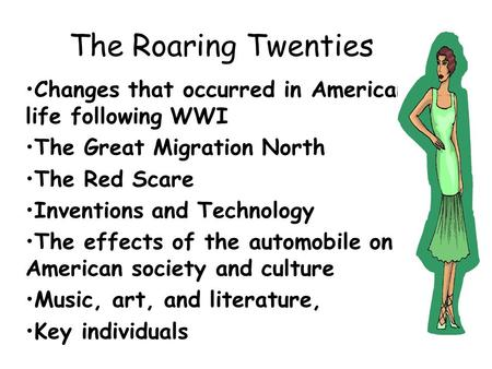 The Roaring Twenties Changes that occurred in American life following WWI The Great Migration North The Red Scare Inventions and Technology The effects.
