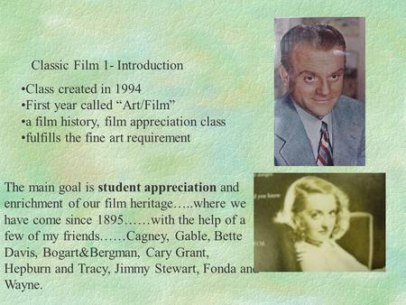 "Classic Film 1- Introduction Class created in 1994 First year called ""Art/Film"" a film history, film appreciation class fulfills the fine art requirement."