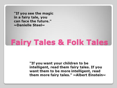 Fairy Tales & Folk Tales If you see the magic in a fairy tale, you can face the future. ~Danielle Steel~ If you want your children to be intelligent,