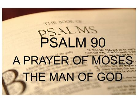 PSALM 1 PSALM 90 A PRAYER OF MOSES THE MAN OF GOD.