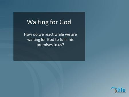 2012 Vision Waiting for God How do we react while we are waiting for God to fulfil his promises to us?