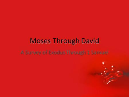 Moses Through David A Survey of Exodus Through 1 Samuel.