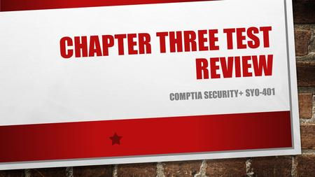 CHAPTER THREE TEST REVIEW COMPTIA SECURITY+ SYO-401.
