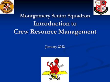 Montgomery Senior Squadron Introduction to Crew Resource Management January 2012.