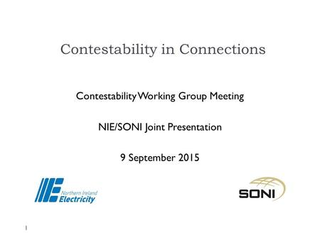 Contestability in Connections Contestability Working Group Meeting NIE/SONI Joint Presentation 9 September 2015 1.