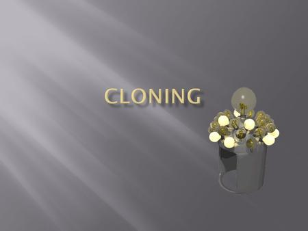  (1) recombinant DNA technology or DNA cloning,  (2) reproductive cloning  (3) therapeutic cloning.