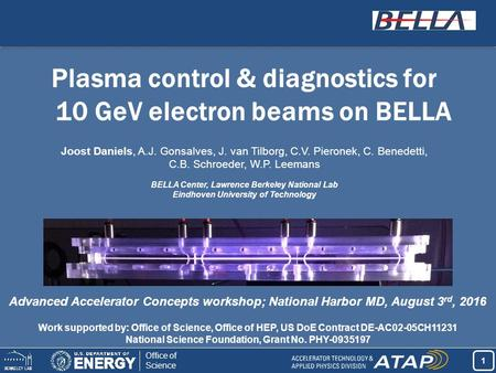 1 1 Office of Science Plasma control & diagnostics for 10 GeV electron beams on BELLA Work supported by: Office of Science, Office of HEP, US DoE Contract.