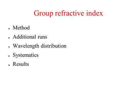 Group refractive index ● Method ● Additional runs ● Wavelength distribution ● Systematics ● Results.