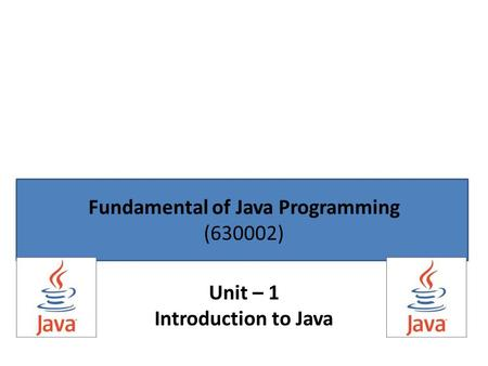 Fundamental of Java Programming (630002) Unit – 1 Introduction to Java.