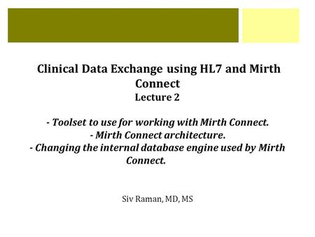 Clinical Data Exchange using HL7 and Mirth Connect Lecture 2 - Toolset to use for working with Mirth Connect. - Mirth Connect architecture. - Changing.