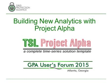 "Building New Analytics with Project Alpha. 2 What is Project Alpha? Project Alpha is a code solution ""template"" that provides a jump start to developing."